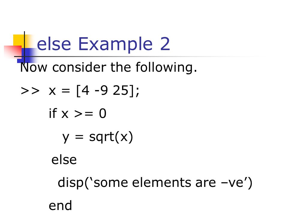 else Example 2 Now consider the following. >> x = [4 -9 25];